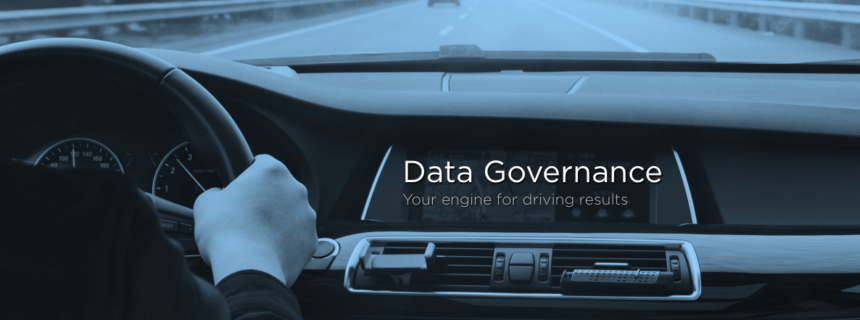 Data Governance: Your Engine for Driving Results