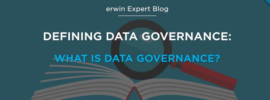 Defining Data Governance: What Is Data Governance?