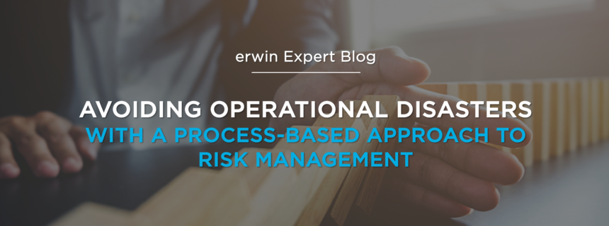 Avoiding Operational Disasters with a Process-Based Approach to Risk Management