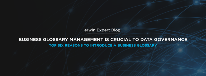 Six Reasons Business Glossary Management Is Crucial to Data Governance